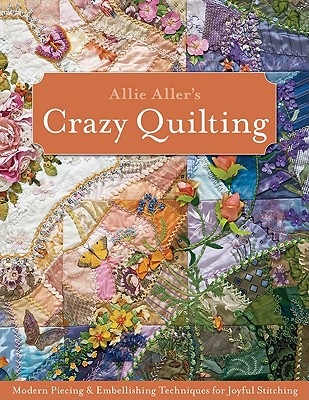 Allie Aller's Crazy Quilting By Aller, Allison Ann